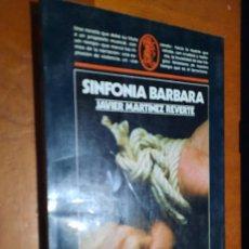 Libros de segunda mano: SINFONIA BARBARA. JAVIER MARTINEZ REVERTE. ARGOS VERGARA. RÚSTICA. BUEN ESTADO. Lote 293677058