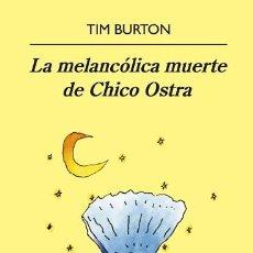 Libros de segunda mano: LA MELANCÓLICA MUERTE DE CHICO OSTRA - TIM BURTON - ANAGRAMA - PANORAMA DE NARRATIVAS 439. Lote 293758258
