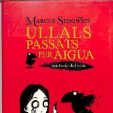 Libros de segunda mano: ULLALS PASSATS PER AIGUA - MARCUS SEDGWICK - CRUÏLLA - ELS MISTERIS DEL CORB, 1. Lote 293758428