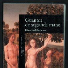 Libros de segunda mano: EDUARDO CHAMORRO GUANTES DE SEGUNDA VIDA ED ALFAGUARA 1991 1ª EDICIÓN ISBN 84-204-8087-8. Lote 293914978