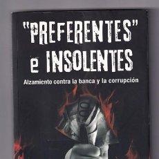 Libros de segunda mano: ''PREFERENTES'' E INSOLENTES POR ÀNGEL FONT (ALZAMIENTO CONTRA LA BANCA Y LA CORRUPCIÓN). Lote 294090218