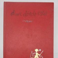 Libros de segunda mano: DIME DONDE ESTA. ED. ARGOS. 1ºED. BARCELONA, 1969. PAGS: 185.. Lote 294169513