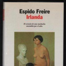 Libros de segunda mano: ESPIDO FREIRE IRLANDA ED PLANETA 1998 1ª EDICIÓN ISBN 84-08-02389-6 PREMIO MILLEPAGE 1ª NOVELA. Lote 294460558