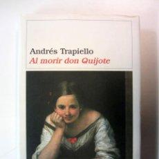 Libros de segunda mano: AL MORIR DON QUIJOTE. ANDRÉS TRAPIELLO. ED. DESTINO 2004. TAPA DURA Y SOBRECUBIERTA. 411 PÁGS.. Lote 294899573