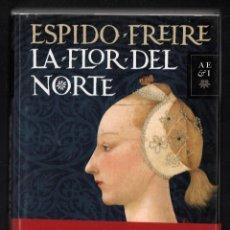Libros de segunda mano: ESPIDO FREIRE LA FLOR DEL NORTE ED PLANETA 2011 1ª EDICIÓN CON FAJA ORIGINAL ISBN 978-84-08-09951-2. Lote 295274413