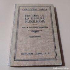 Libros de segunda mano: COLECCION LABOR.HISTORIA DE LA ESPAÑA MUSULMANA. ANGEL GONZALEZ PALENCIA. 1945. 228 PAGS.. Lote 295381383