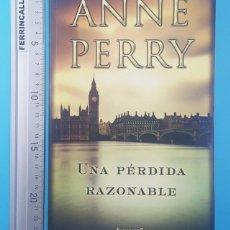 Libros de segunda mano: UNA PERDIDA RAZONABLE, ANNE PERRY, EDICIONES B 2012 390 PAGINAS. Lote 295490993