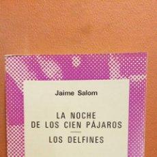Libros de segunda mano: LA NOCHE DE LOS CIEN PÁJAROS. LOS DELFINES. JAIME SALOM. EDITORIAL ESPASA CALPE. Lote 295492468