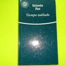 Libros de segunda mano: TIEMPO NUBLADO, OCTAVIO PAZ, ED. EL MUNDO, TAPA DURA. Lote 295493108