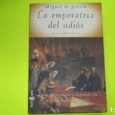 Libros de segunda mano: LA EMPERATRIZ DEL ADIÓS, MIGUEL DE GRECIA, ED. PLAZA Y JANÉS, TAPA BLANDA. Lote 295494988
