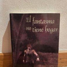Libros de segunda mano: EL FANTASMA NO TIENE HOGAR. Lote 295524723