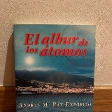 Libros de segunda mano: EL ALBUR DE LOS ÁTOMOS ANDRÉS M. PAZ EXPÓSITO. Lote 295524908