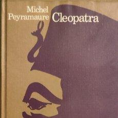 Libros de segunda mano: CLEOPATRA / MICHEL PEYRAMAURE. BARCELONA : CÍRCULO DE LECTORES, 1971.. Lote 295525408