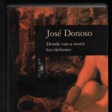 Libros de segunda mano: JOSÉ DONOSO DONDE VAN A MORIR LOS ELEFANTES ED ALFAGUARA 1995 1ª EDICIÓN ISBN-84-204-8199-8. Lote 295627693