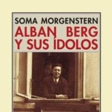 Libros de segunda mano: SOMA MORGENSTERN ALBAN BERG Y SUS ÍDOLOS RECUERDOS Y CARTAS. Lote 295683283