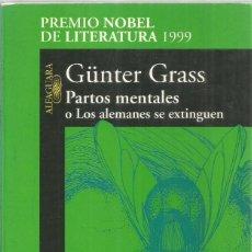 Libros de segunda mano: GUNTER GRASS. PARTOS MENTALES O LOS ALEMANES SE EXTINGUEN. ALFAGUARA. Lote 295834463