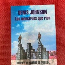 Libros de segunda mano: LOS MONSTRUOS QUE RÍEN. DENIS JOHNSON. 2016, LITERATURA RANDOM HOUSE.. Lote 295988888