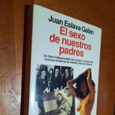 Libros de segunda mano: EL SEXO DE NUESTROS PADRES. JUAN ESLAVA GALÁN. PLANETA. RUSTICA. BUEN ESTADO. Lote 296911193
