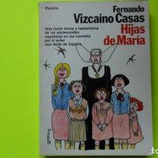 Libros de segunda mano: HIJAS DE MARÍA, FERNANDO VIZCAÍNO CASAS, ED. PLANETA, TAPA BLANDA. Lote 297063578