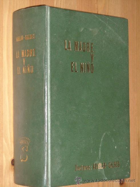 LA MADRE Y EL NIÑO POR LOS DOCTORES AGUILAR Y GALBES DE ED. SAFELIZ EN MADRID 1969 5ª EDICIÓN (Libros de Segunda Mano - Ciencias, Manuales y Oficios - Medicina, Farmacia y Salud)