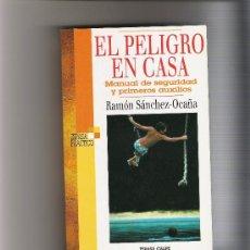 Libros de segunda mano: EL PELIGRO EN CASA - MANUAL DE SEGURIDAD Y PRIMEROS AUXILIOS - RAMON SANCHEZ OCAÑA - ESPASA /CALPE -. Lote 16281819