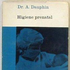 Libros de segunda mano: HIGIENE PRENATAL - DR. ANDRÉE DAUPHIN. Lote 27592682