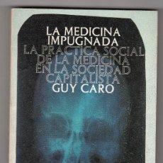 Libros de segunda mano: LA MEDICINA IMPUGNADA POR GUY CARO. EDITORIAL LAIA 2ª ED EDICIONES DE BOLSILLO. BARCELONA 1977. Lote 18185848
