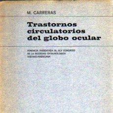 Libros de segunda mano: LIBRO -TRANSTORNOS CIRCULATORIOS DEL GLOBO OCULAR OCULISTA - DE M,CARRERAS 1967- FACTA VALENCIA. Lote 19303602
