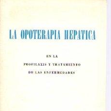 Libros de segunda mano: LA OPOTERAPIA HEPATICA. EN LA PROFILAXIS Y TRATAMIENTO DE LAS ENFERMEDADES. Lote 22511525