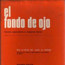 Libros de segunda mano: LIBRO DE OFTALMOLOGIA EL FONDO DEL OJO PROF.DR. A,NOVER 1972. Lote 21825080