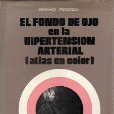 Libros de segunda mano: LIBRO DE OFTALMOLOGIA - EN FONDO DEL OJO HIPERTENSION ARTERIAL KIMIHO IRINODA 1971. Lote 21830902