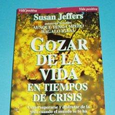 Libros de segunda mano: GOZAR DE LA VIDA EN TIEMPOS DE CRISIS. SUSAN JEFFERS. Lote 22377383