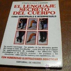 Libros de segunda mano: EL LENGUAJE SECRETO DEL CUERPO-COMO DESCIFRARLO E INTERPRETARLO-DE FCO.PADRINI.-. Lote 25078670