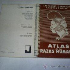 Libros de segunda mano: ATLAS DE LAS RAZAS HUMANAS J. M. THOMAS-DOMENECH, A. PADILLA-BOLIVAR JOVER, 1964 RM48550. Lote 23878305