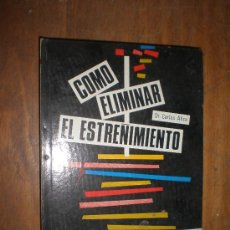 Libros de segunda mano: DR. ALICE ALICE COMO ELIMINAR EL ESTREÑIMIENTO EDITORIAL DE VECCHI BARCELONA 1968 (MEDICINA). Lote 24175664