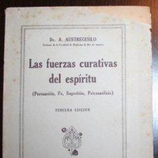 Libros de segunda mano: LAS FUERZAS CURATIVAS DEL ESPIRITU (PERSUASIÓN, FE SUGESTIÓN, PSICOANÁLISIS) - DR. A. AUSTREGESILO. Lote 26626867