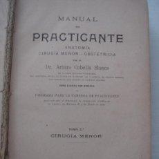 Libros de segunda mano: MANUAL DEL PRACTICANTE, POR EL DOCTOR ARTURO CUBELLS BLASCO. TOMO 2º CIRUGÍA MENOR. VALENCIA 1918.. Lote 26421307
