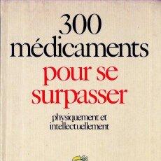 Libros de segunda mano: 300 MÉDICAMENTS POUR SE SURPASSER PHYSIQUIMENT ET INTELLECTUELLEMENT BALLAND 1988. Lote 26695234