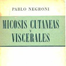 Libros de segunda mano: NEGRONI : MICOSIS CUTÁNEAS Y VISCERALES (1944). Lote 26983131