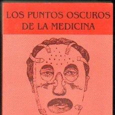 Libros de segunda mano: LOS PUNTOS OSCUROS DE LA MEDICINA (ME-57). Lote 180859282