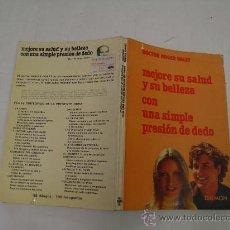 Libros de segunda mano: MEJORE SU SALUD Y SU BELLEZA CON UNA SIMPLE PRESIÓN DE DEDO. DAIMON,1980, AB36259. . Lote 27855425