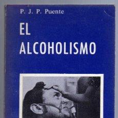 Libros de segunda mano: EL ALCOHOLISMO - P. J. P. PUENTE - COLECCIÓN MAISAL DE DIVULGACIÓN MÉDICA, 1975.. Lote 27865818