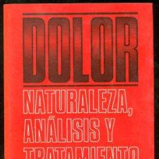 Libros de segunda mano: DOLOR. NATURALEZA, ANALISIS Y TRATAMIENTO. MICHAEL R. BOND. PROLOGO DE JOHN J. BONICA.. Lote 104404592