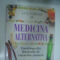 Libros de segunda mano: GUÍA FAMILIAR DE MEDICINA ALTERNATIVA. ENCICLOPEDIA ILUSTRADA DE CURACIÓN NATURAL. Lote 28000019