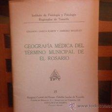 Libros de segunda mano: GEOGRAFÍA MÉDICA DEL TÉRMINO MUNICIPAL DE EL ROSARIO (DRES. EDUARDO GARCÍA-RAMOS Y AMBERES MIGUÉLEZ). Lote 28508836