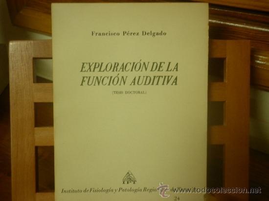 EXPLORACIÓN DE LA FUNCIÓN AUDITIVA-TESIS DOCTORAL (FRANCISCO PÉREZ DELGADO) (Libros de Segunda Mano - Ciencias, Manuales y Oficios - Medicina, Farmacia y Salud)