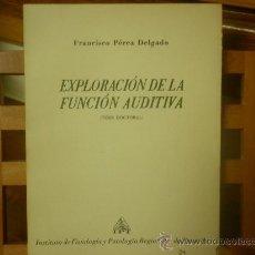 Libros de segunda mano: EXPLORACIÓN DE LA FUNCIÓN AUDITIVA-TESIS DOCTORAL (FRANCISCO PÉREZ DELGADO). Lote 28568908