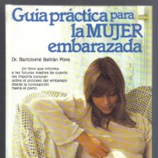 Libros de segunda mano: GUÍA PRÁCTICA PARA LA MUJER EMBARAZADA - DR. BARTOLOMÉ BELTRÁN PONS - IMPECABLE.. Lote 28840477