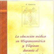 Libros de segunda mano: LA EDUCACIÓN MÉDICA EN HISPANOAMÉRICA Y FILIPINAS DURANTE EL DOMINIO ESPAÑOL /// F. GUERRA. Lote 29453595