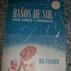 Libros de segunda mano: BAÑOS DE SOL PARA SANOS Y ENFERMOS, POR DR. ADR. VANDER - ESPAÑA - 1946 - RARO!!. Lote 30207722